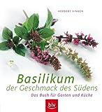Basilikum - der Geschmack des Südens: Das Buch für Garten und Küche. Herbert Vinken
