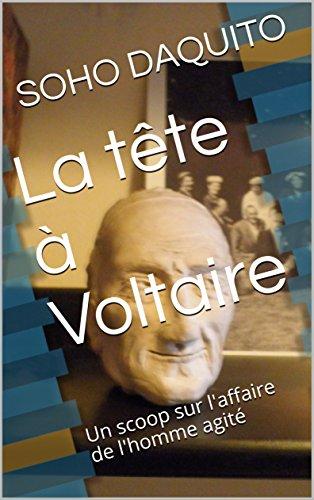 Couverture du livre La tête à Voltaire: Un scoop sur l'affaire de l'homme agité
