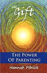 [(The Gift : The Power of Parenting)] [By (author) Hannah Pilnick] published on (October, 2012)