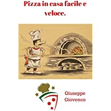 La Pizza in casa,facile e veloce.: Metodo illustrato passo passo per preparare la pizza in casa in modo facile e veloce (a prova di negati)   :) (Italian Edition)