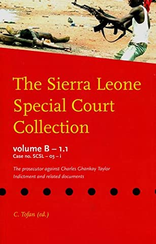 The Sierra Leone Special Court Collection: Volume B-1.1, Case No. Scsl-03-i, the Prosecutor Against Charles Ghankay Taylor Indictment and Related