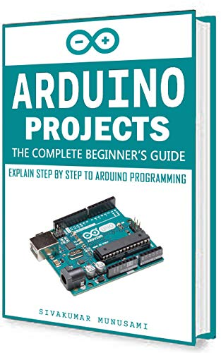 Arduino Projects: The Complete Beginners Guide - Explain Step by ...