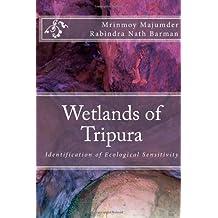 Wetlands of Tripura: Identification of Ecological Sensitivity: Volume 1