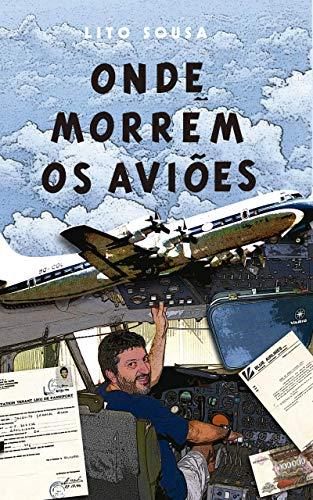 ONDE MORREM OS AVIÕES: A experiência de vivenciar os limites de um avião (Portuguese Edition)