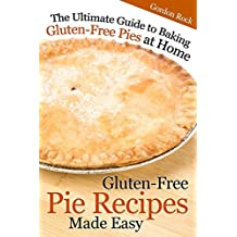 Gluten-Free Pie Recipes; Made Easy: The Ultimate Guide to Baking Gluten-Free Pies at Home by Gordon Rock (2014-07-09)