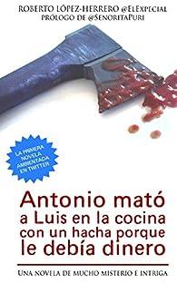 Antonio mató a Luis en la cocina con un hacha porque le debía dinero par Roberto López-Herrero