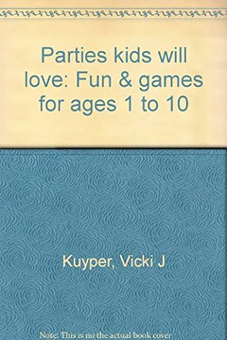 Parties kids will love: Fun & games for ages 1