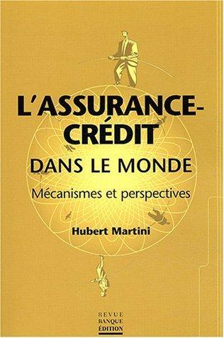 L'assurance-crédit dans le monde : Mécanismes et perspectives de Hubert Martini (12 février 2004) Broché