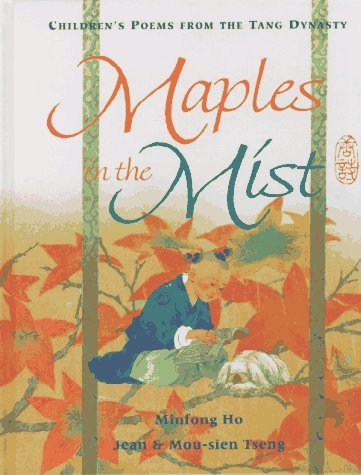 Maples in the Mist: Children's Poems from the T'ang Dynasty by Jean Tseng (Illustrator), Mou-Sien Tseng (Illustrator), Minfong Ho (Translator) (24-Apr-1997) Hardcover