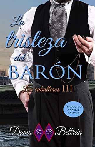 La tristeza del Barón (Los Caballeros 3) de Dama Beltrán
