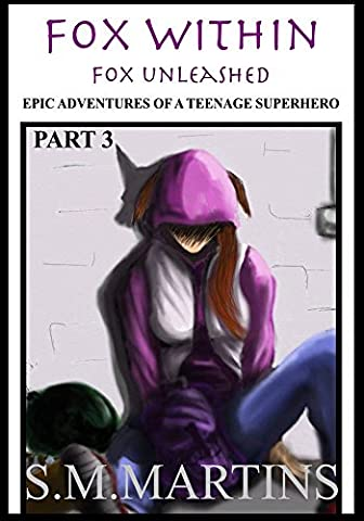 Fox Unleashed: Epic Adventures of a teenage superhero (Fox Within Book 3)