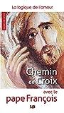 Chemin de croix avec le pape François: La logique de l'amour (Guide de prière) (French Edition)