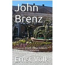 John Brenz: Johannes Brenz: Zeuge biblisch-evangelischer Wahrheit Reformator südDeutschlands