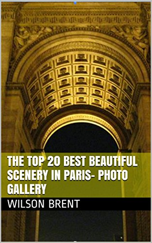 Couverture du livre The Top 20 Best Beautiful Scenery in Paris- Photo Gallery: 30 Minutes to See The World