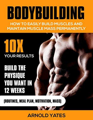Culturismo: Entrenamiento del peso: Cómo construir fácilmente los músculos y mantener de forma permanente Masa: 10 veces sus resultados y construir el ... ganador de masa grasa) por Arnold Yates