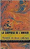 La Surprise de l'amour: Théâtre en deux volumes (French Edition)