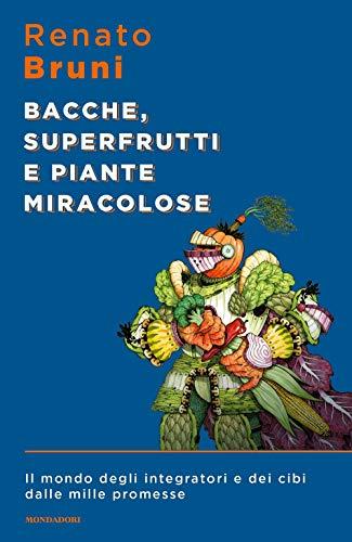 Bacche, superfrutti e piante miracolose. Il mondo degli integratori e dei cibi dalle mille promesse