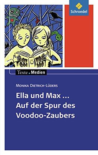 Texte.Medien: Monika Dietrich-Lüders: Ella und Max - Auf der Spur des Voodoo-Zaubers: Textausgabe mit Materialien