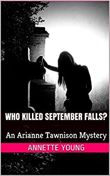 Who Killed September Falls?: An Arianne Tawnison Mystery by [Young, Annette]