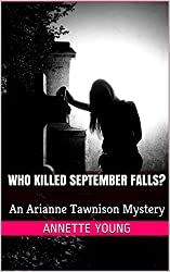 Who Killed September Falls?: An Arianne Tawnison Mystery