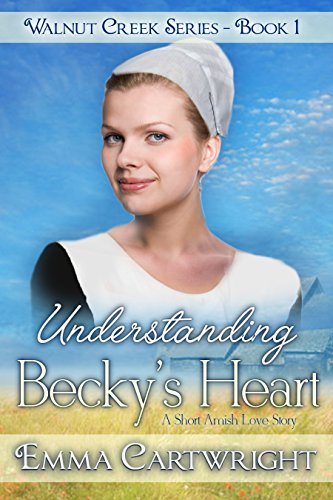 Understanding Becky's Heart: Short Amish Romance Story (Walnut Creek Series Book 1) (English Edition)