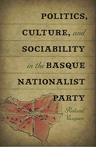 Politics, Culture, and Sociability in the Basque Nationalist Party (The Basque Series)