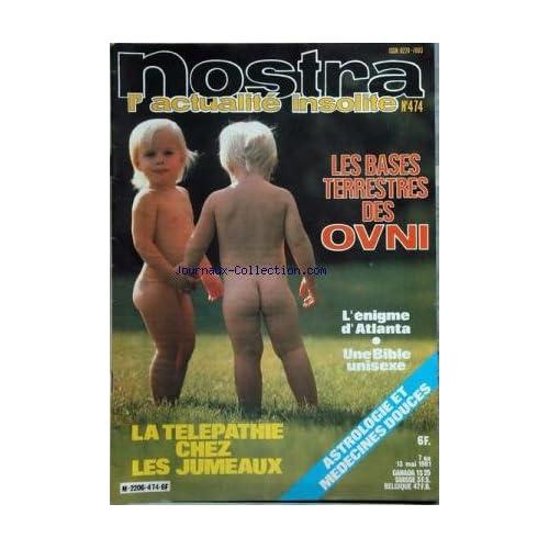 NOSTRA [No 474] du 07/05/1981 - les bases terrestres des ovni - l'enigme d'atlanta - une bible unisexe - la telepathie chez les jumeaux - astrologie et medecines douces