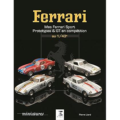 Mes Ferrari : Sport, prototypes et GT en compétition, 1940-1993 au 1/43