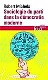 Sociologie du parti dans la démocratie moderne: Enquête sur les tendances oligarchiques de la vie des groupes...