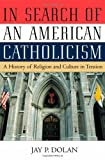 In Search of an American Catholicism: A History of Religion and Culture in Tension by Jay P. Dolan (2002-09-05)