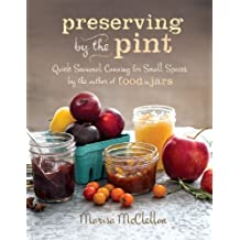 Preserving by the Pint: Quick Seasonal Canning for Small Spaces from the author of Food in Jars (English Edition)