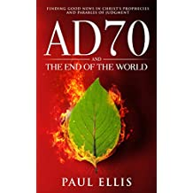 AD70 and the End of the World: Finding Good News in Christ's Prophecies and Parables of Judgment (English Edition)
