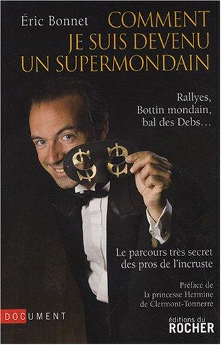 Comment je suis devenu un supermondain : Rallyes, Bottin mondain, bal des Debs... Le parcours trs secret des pros de l'incruste