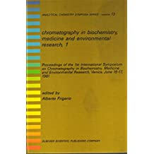 Chromatography in Biochemistry, Medicine and Environmental Research: 1st: International Symposium Proceedings