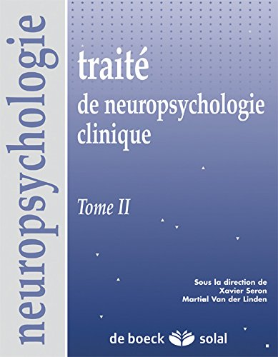 Traité de neuropsychologie clinique : Tome 2 par Xavier Seron, Martial Van der Linden, Collectif