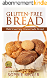 Gluten-Free Bread: Delicious Easy Homemade Bread (English Edition)