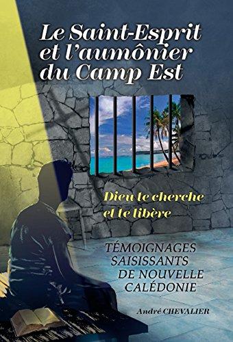 Le Saint-Esprit et l'aumnier du Camp Est: Tmoignages saisissants de Nouvelle Caldonie