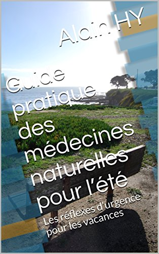 Guide pratique des médecines naturelles pour l'été: Les réflexes d'urgence pour les vacances (4 saisons) par Alain HY