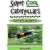 Super Cool Caterpillars: Fun Facts and Photos (English Edition)