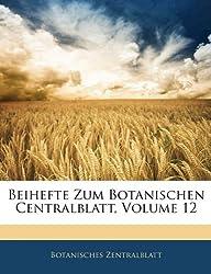 Beihefte Zum Botanischen Centralblatt, Volume 12