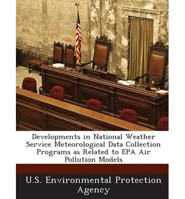 Developments in National Weather Service Meteorological Data Collection Programs as Related to EPA Air Pollution Models (Paperback) - Common