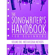 The Songwriter's Handbook for Beginners - Volume 1: Motivational Methods: Volume One: Motivational Methods (English Edition)