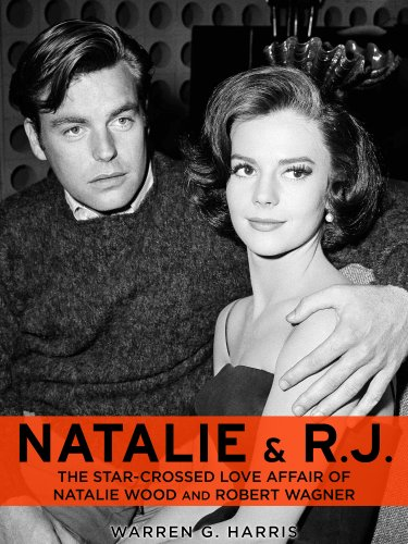 Natalie and R.J.: The Star-Crossed Love Affair of Natalie Wood and Robert Wagner (Basis for the film The Mystery of Natalie Wood) (English Edition) - Films Starcrossed