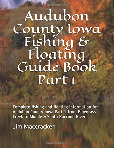 Audubon County Iowa Fishing & Floating Guide Book Part 1: Complete fishing and floating information for Audubon County Iowa Part 1 from Bluegrass ... Fishing & Floating Guide Books, Band 29) (Audubon Fisch)
