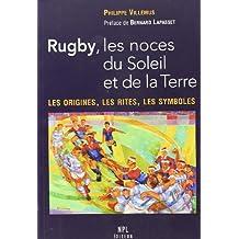Rugby, les noces du Soleil et de la Terre : Les origines, les rites, les symboles