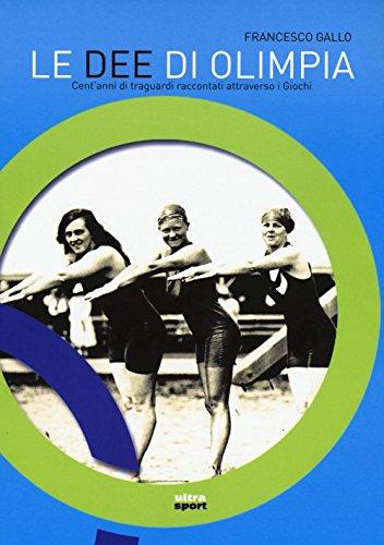 Le dee di Olimpia. Cent'anni di traguardi raccontati attraverso i Giochi (Ultra sport) por Francesco Gallo