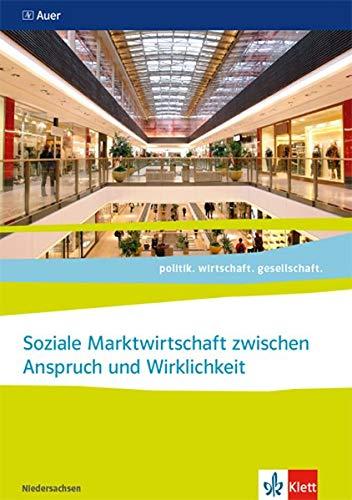 Soziale Marktwirtschaft zwischen Anspruch und Wirklichkeit, Abitur 2021. Ausgabe Niedersachsen: Themenheft ab Klasse 11 (politik. wirtschaft. gesellschaft. Ausgabe für Niedersachsen ab 2018)