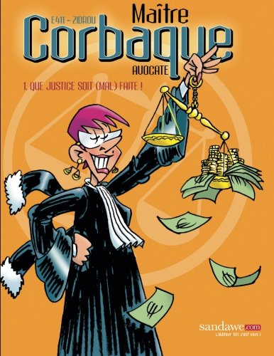 Maître Corbaque: Que justice soit (mal) faite ! par E411