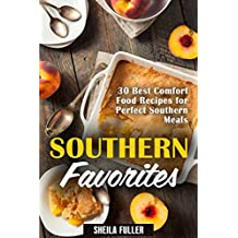 Southern Favorites : 30 Best Comfort Food Recipes for Perfect Southern Meals (Cooking Comfort Meals Book 1) (English Edition)