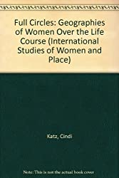 Full Circles: Geographies of Women over the Life Course (International Studies of Women and Place)